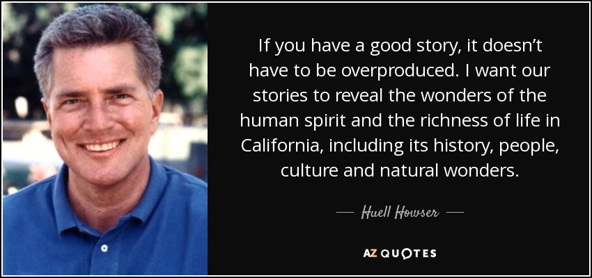 quote-if-you-have-a-good-story-it-doesn-t-have-to-be-overproduced-i-want-our-stories-to-reveal-huell-howser-61-84-50.jpg